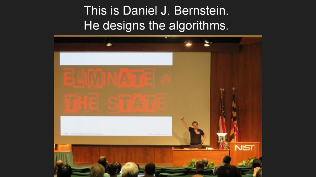 This is Daniel J. Bernstein. He designs the alg...