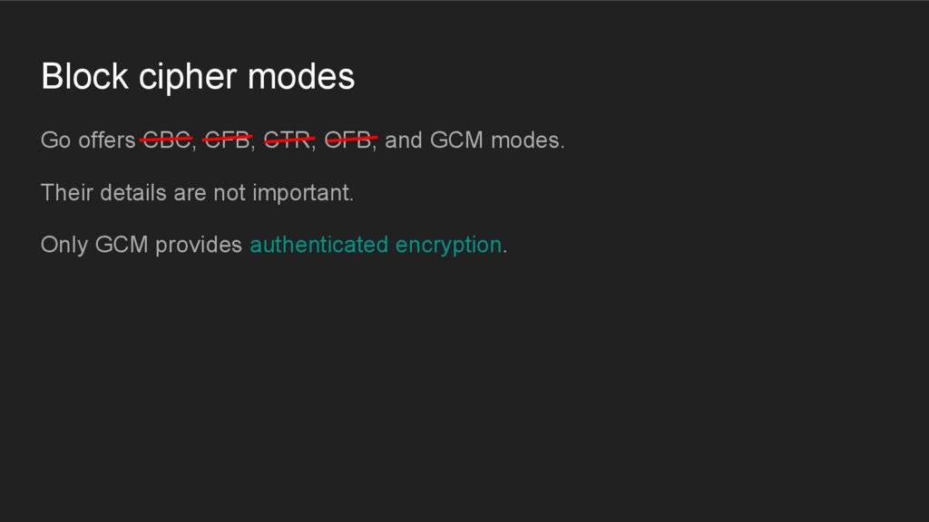 Block cipher modes Go offers CBC, CFB, CTR, OFB...