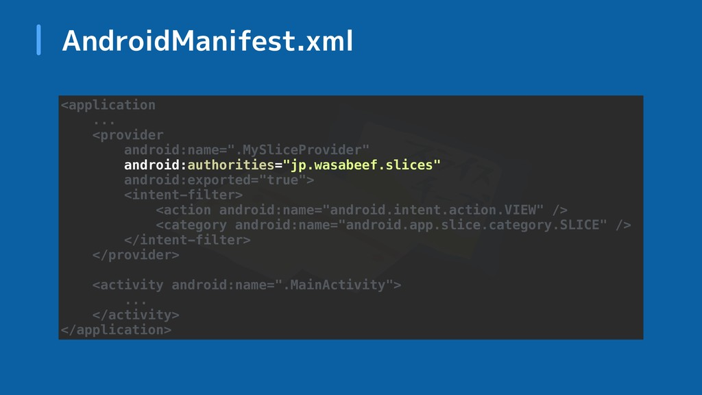 AndroidManifest.xml <application ... <provider ...
