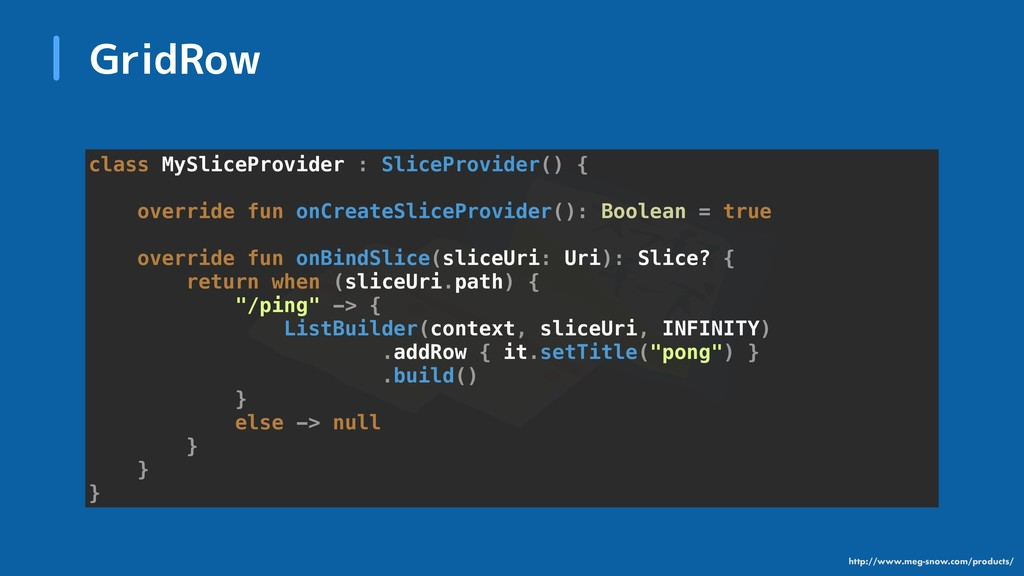 GridRow class MySliceProvider : SliceProvider()...