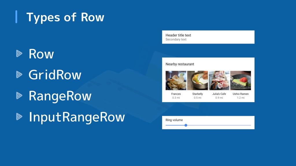 Types of Row Row GridRow RangeRow InputRangeRow