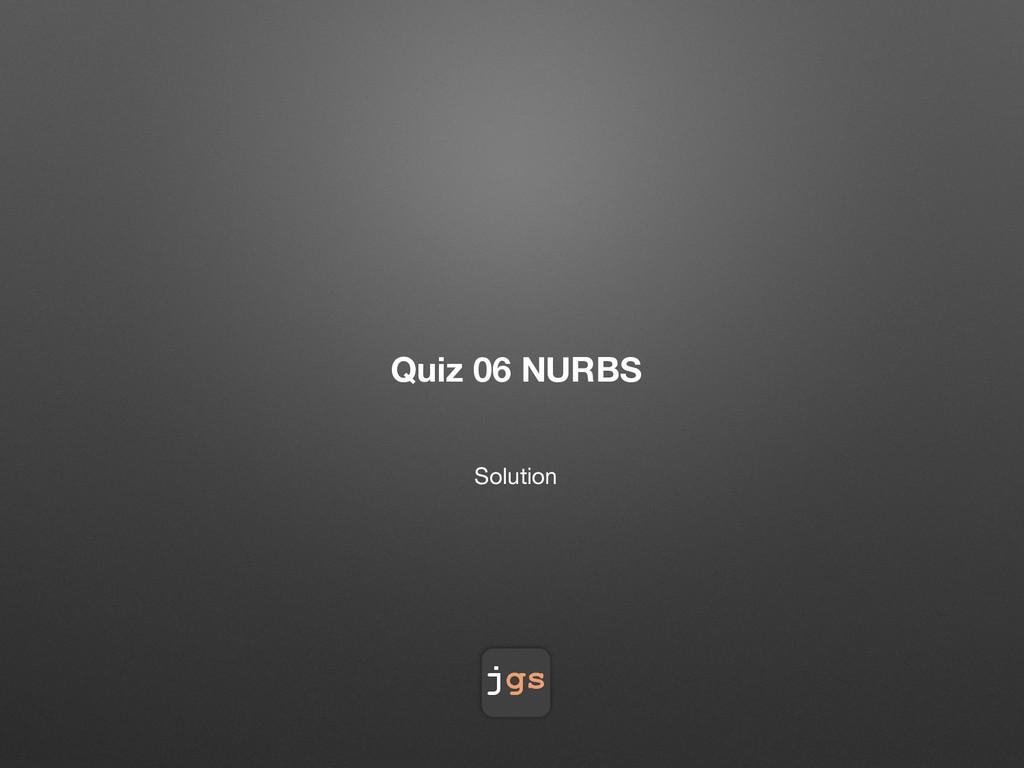jgs Quiz 06 NURBS Solution