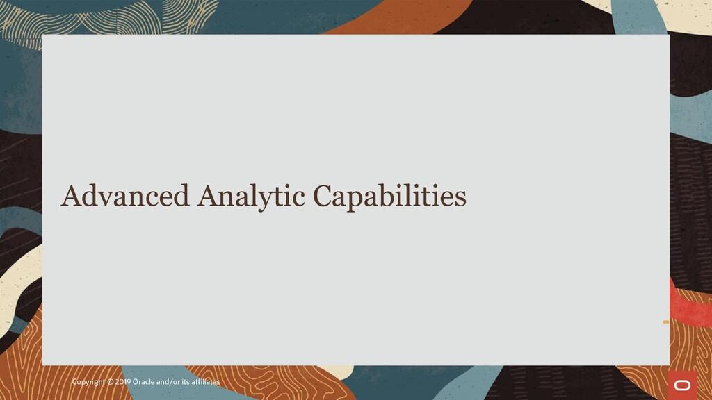 Advanced Analytic Capabilities Copyright © 2019...