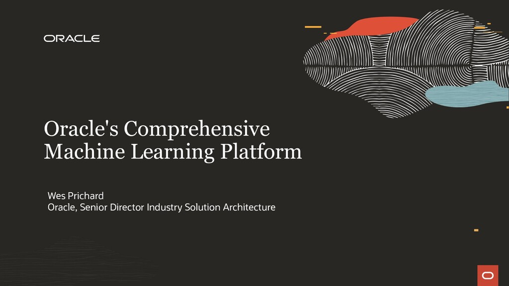 Oracle's Comprehensive Machine Learning Platfor...
