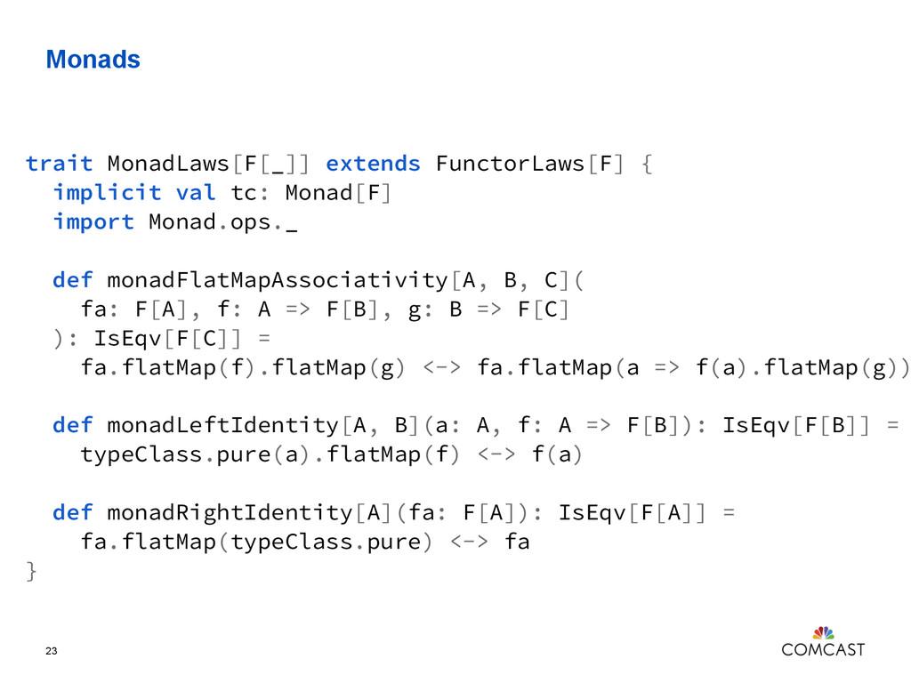 Monads 23 trait MonadLaws[F[_]] extends Functor...