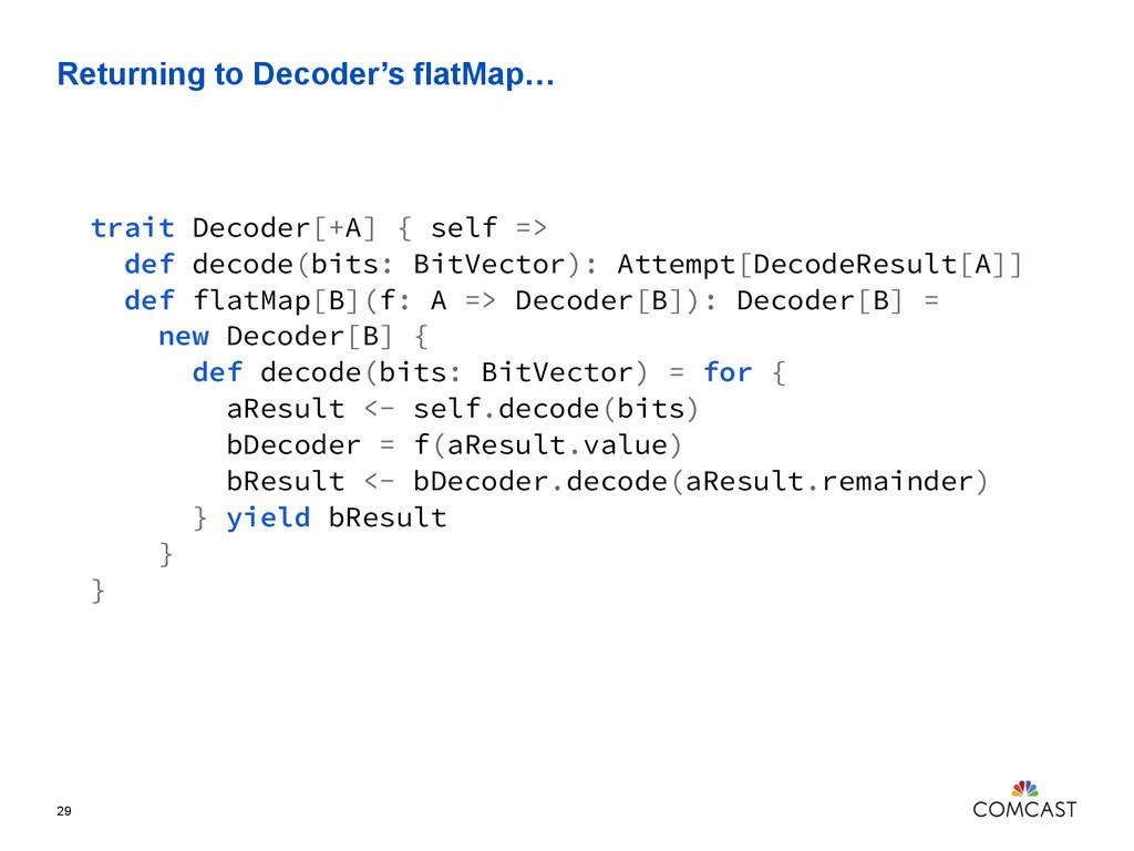 Returning to Decoder's flatMap… 29 trait Decode...