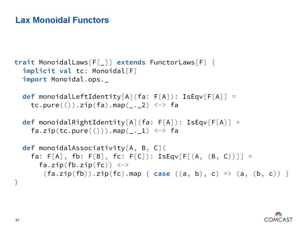 Lax Monoidal Functors 37 trait MonoidalLaws[F[_...