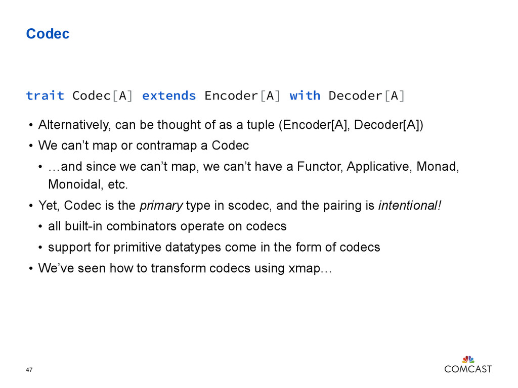 Codec 47 trait Codec[A] extends Encoder[A] with...