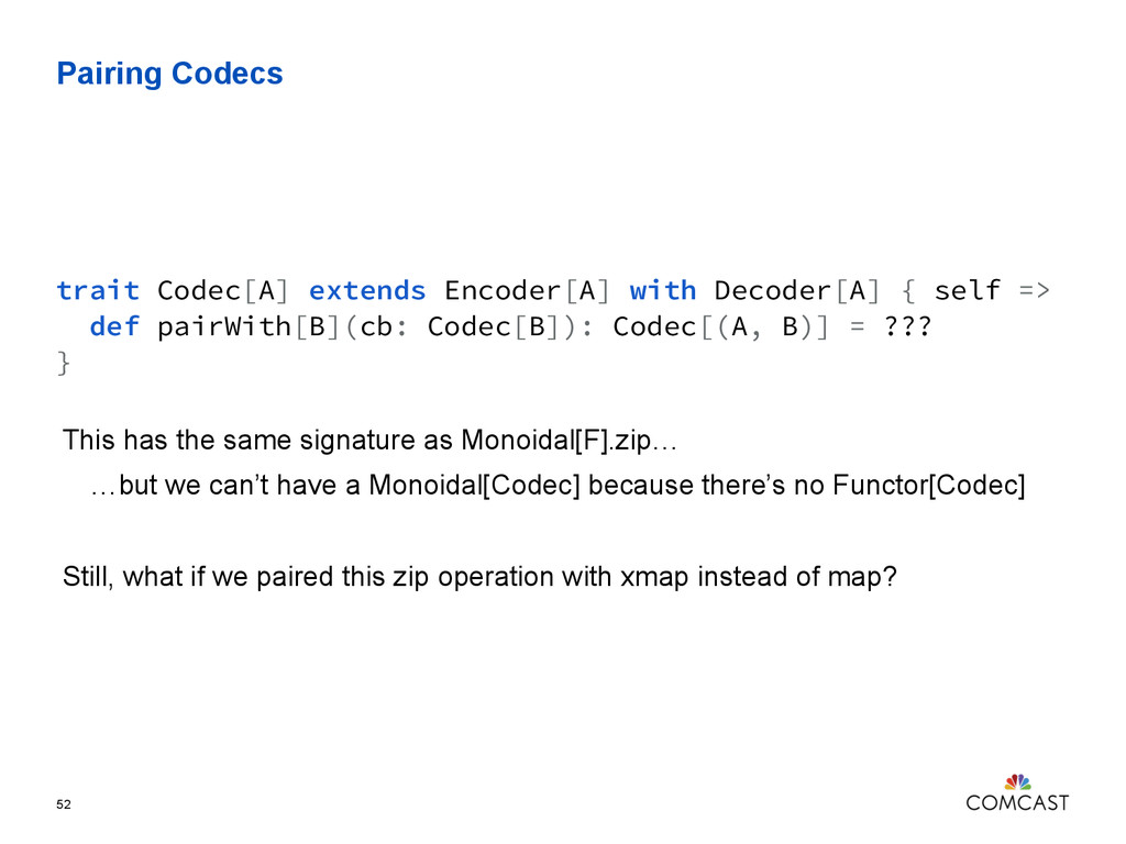Pairing Codecs 52 trait Codec[A] extends Encode...
