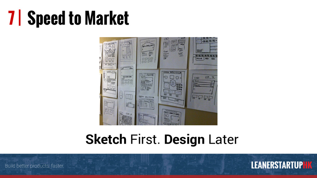 Sketch First. Design Later 7 | Speed to Market