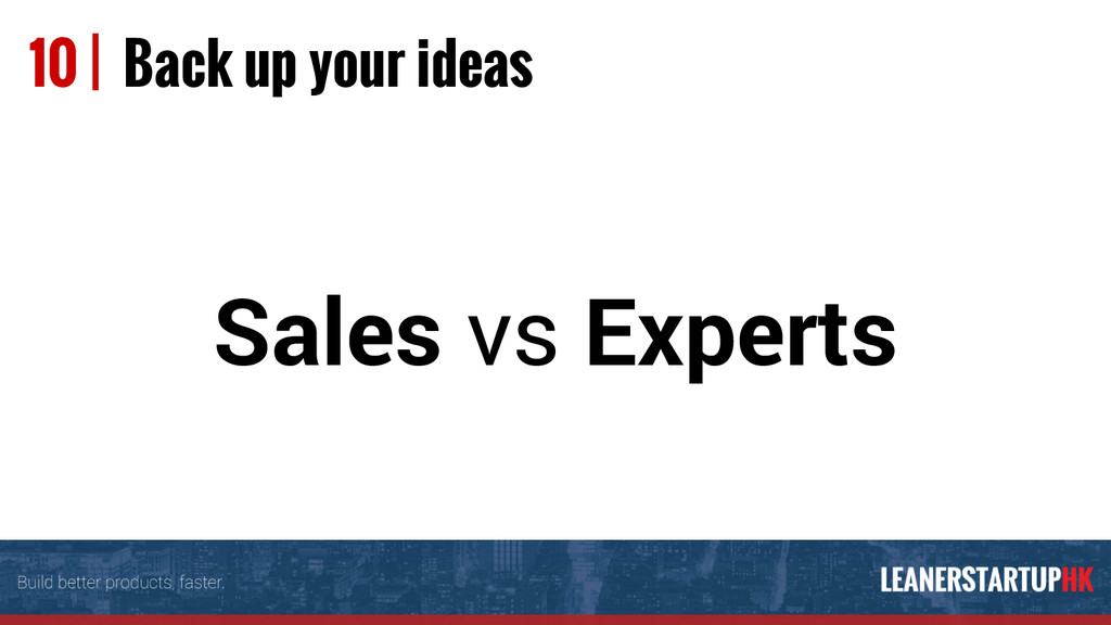 10 | Back up your ideas Sales vs Experts