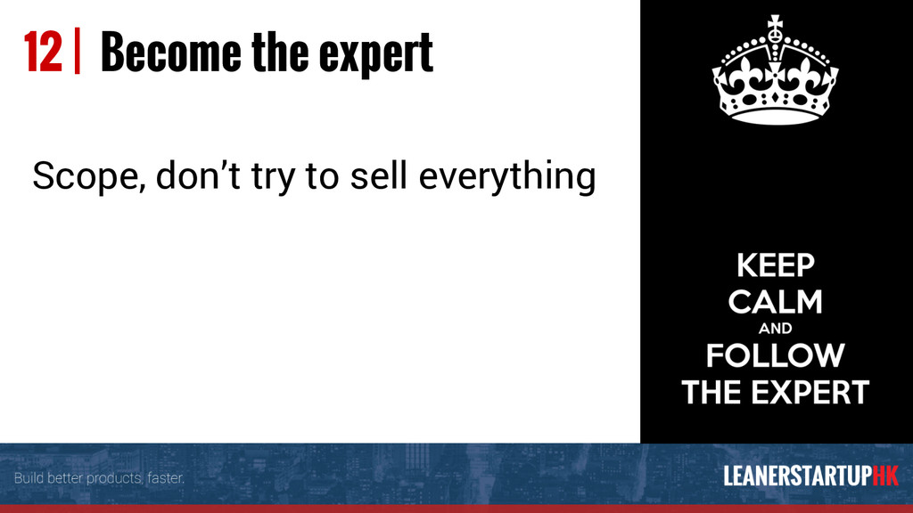 12 | Become the expert Scope, don't try to sell...