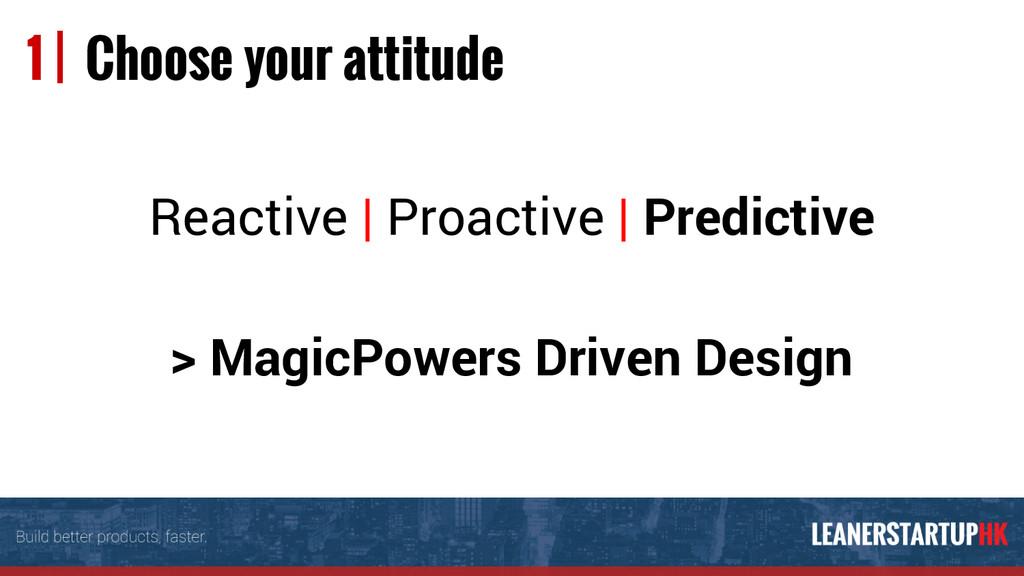 Reactive | Proactive | Predictive > MagicPowers...