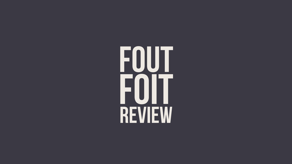 FOUT FOIT REVIEW