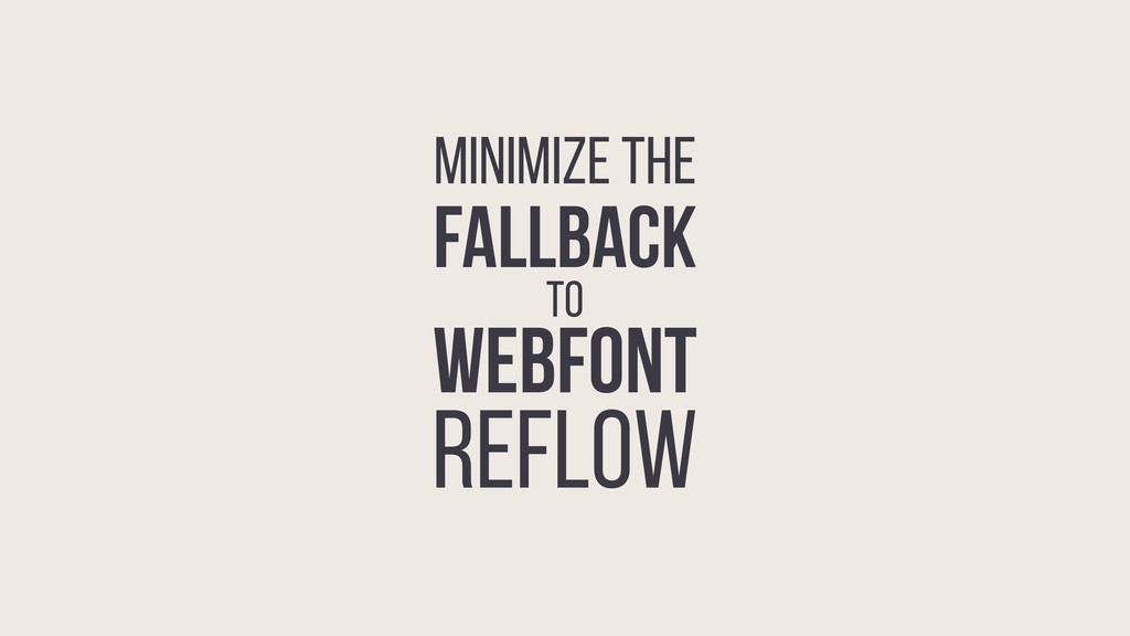 MINIMIZE THE FALLBACK to WEBFONT REFLOW
