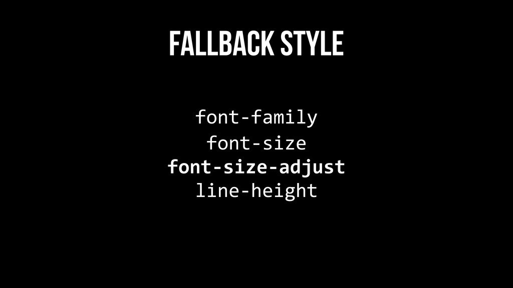 font-‐family  FALLBACK STYLE font-‐size ...