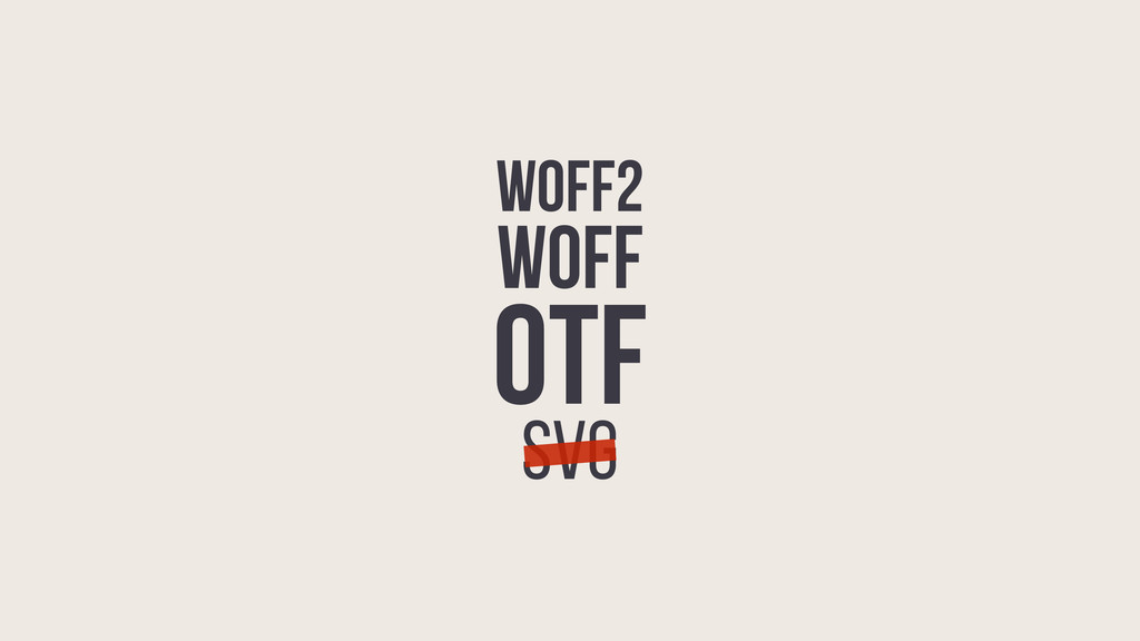 WOFF2 WOFF OTF SVG