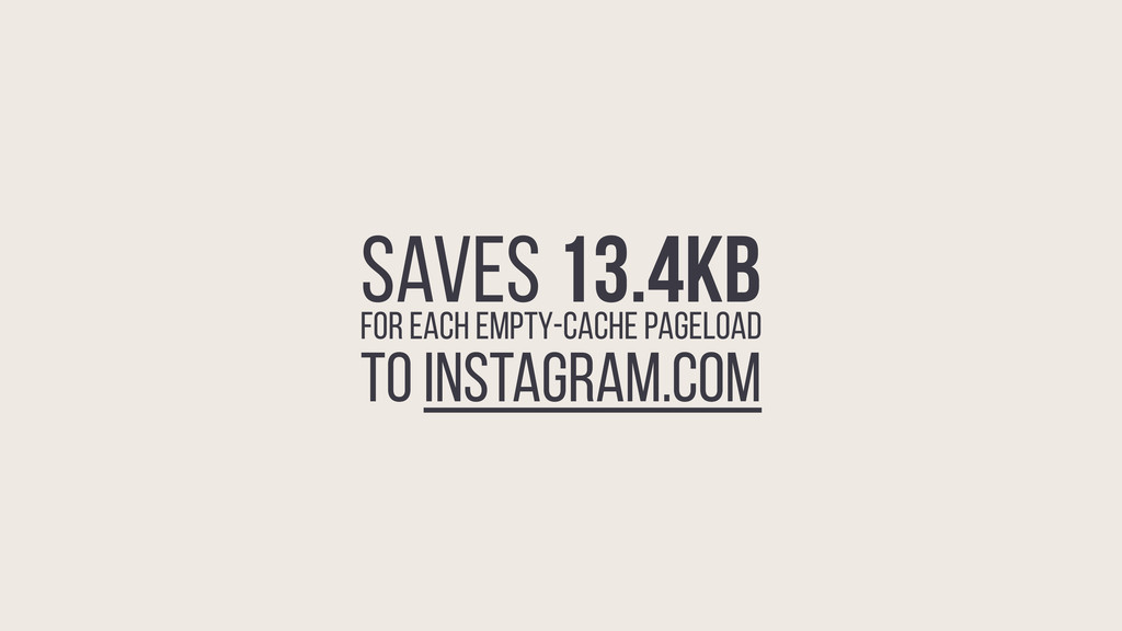 SAVES 13.4KB FOR EACH EMPTY-CACHE PAGELOAD TO I...