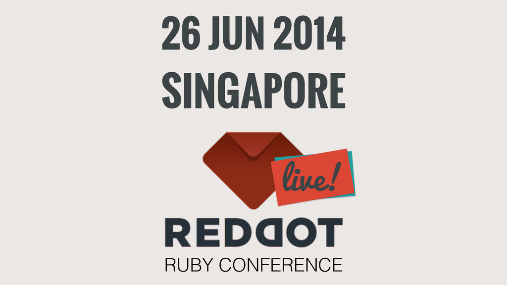 26 JUN 2014 SINGAPORE RUBY CONFERENCE live!