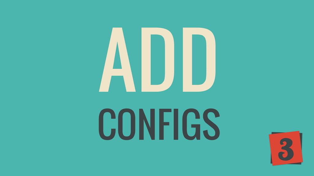 ADD 3 CONFIGS
