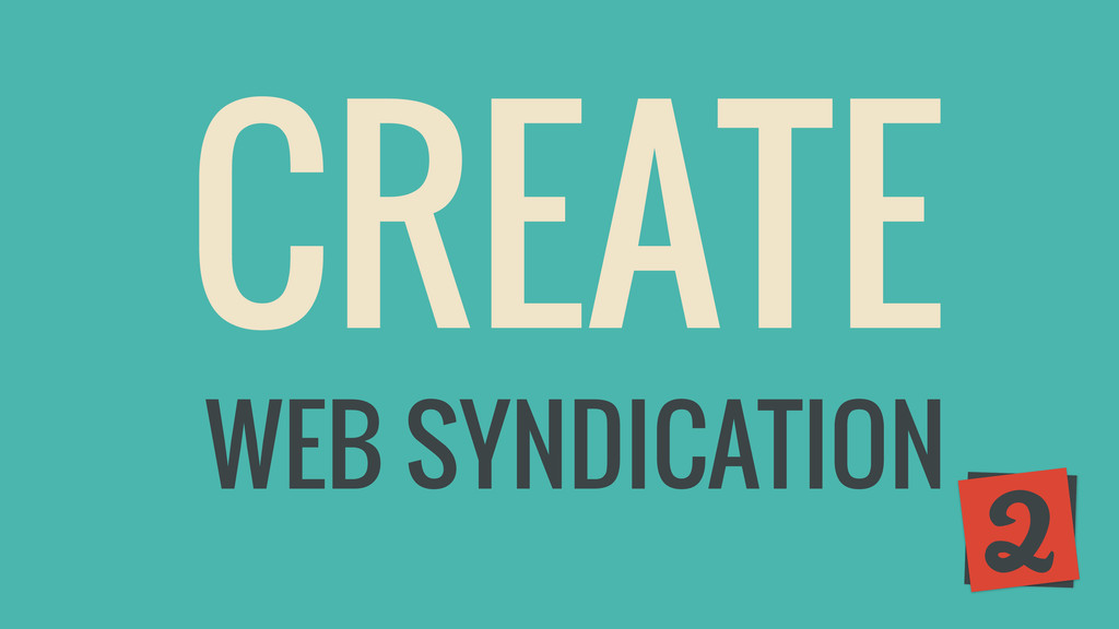 CREATE 2 WEB SYNDICATION
