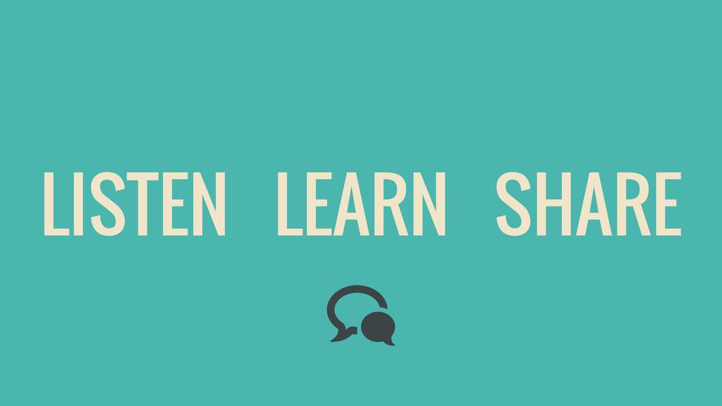 LISTEN LEARN SHARE c