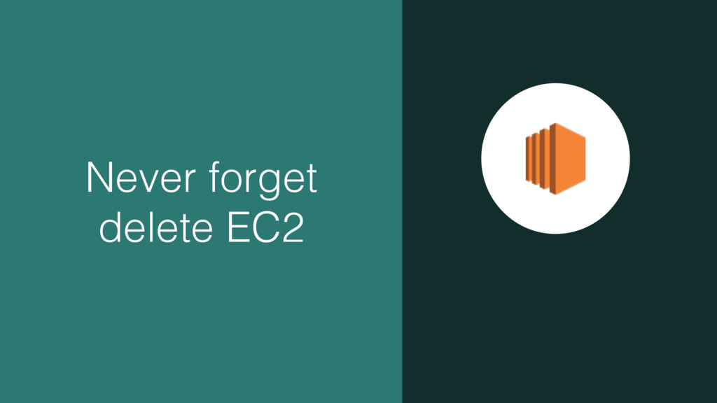 Never forget delete EC2