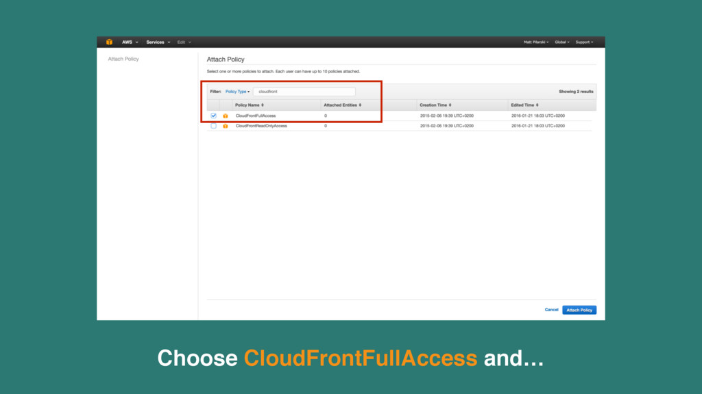 Choose CloudFrontFullAccess and…