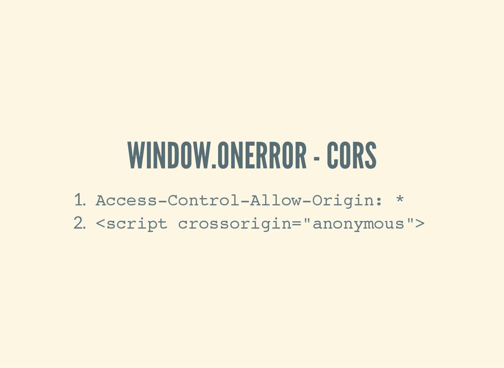 WINDOW.ONERROR - CORS 1. A c c e s s - C o n t ...