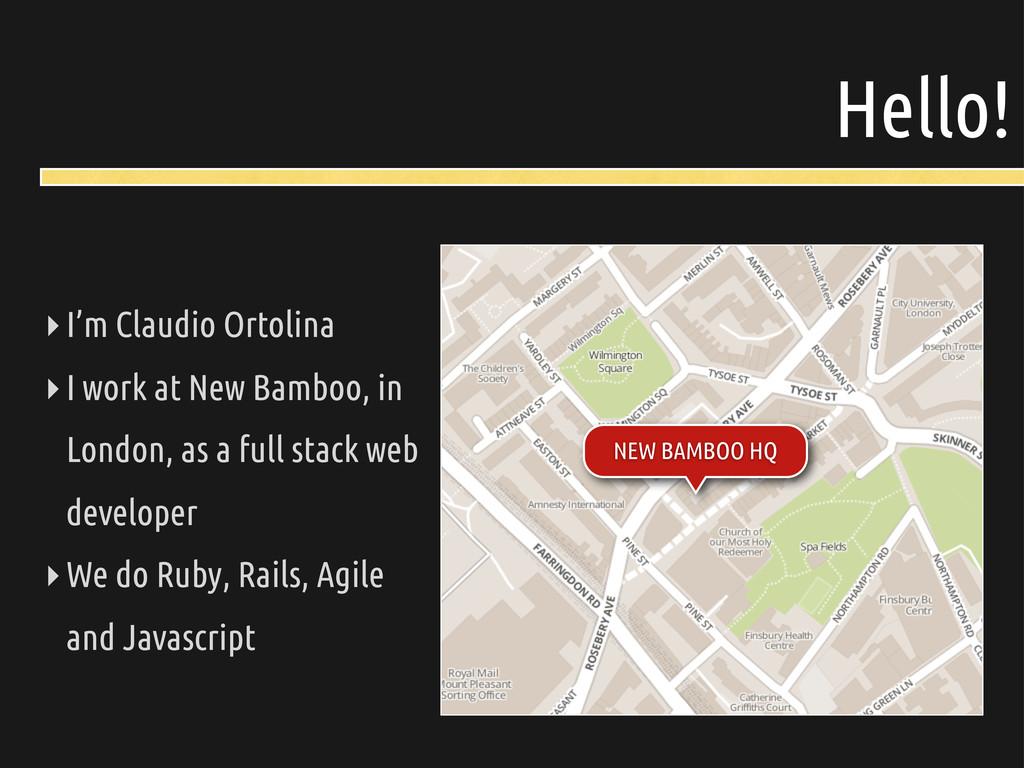Hello! ‣I'm Claudio Ortolina ‣I work at New Bam...