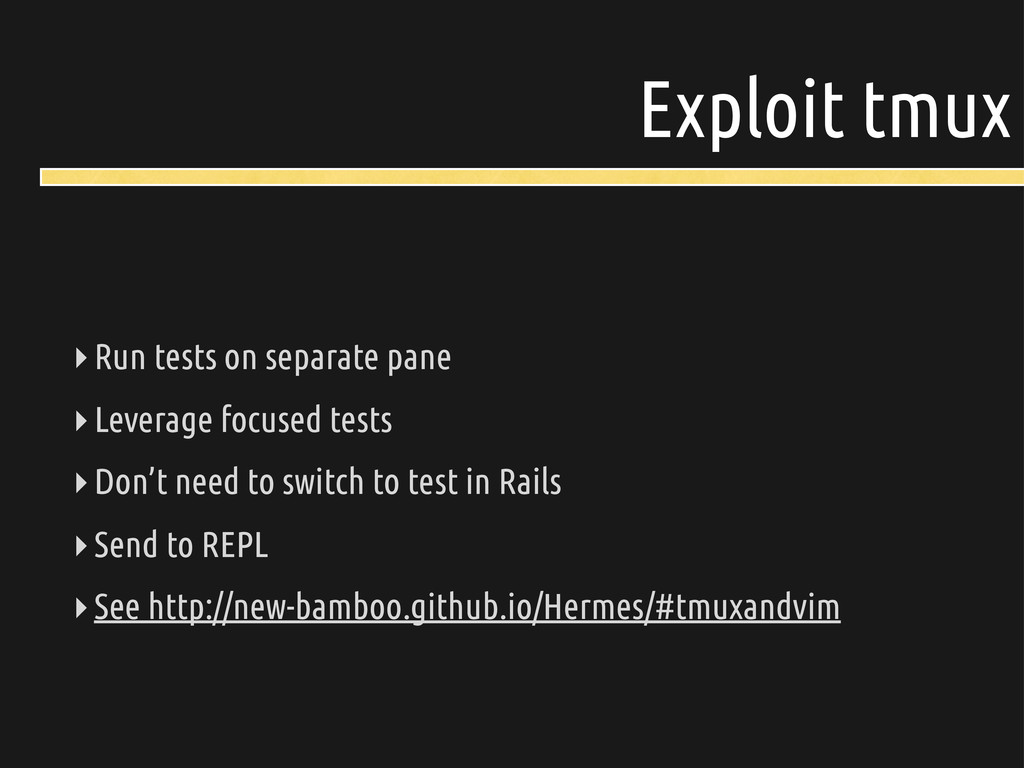 Exploit tmux ‣Run tests on separate pane ‣Lever...