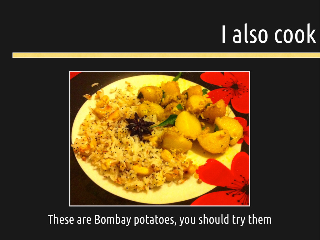 I also cook These are Bombay potatoes, you shou...