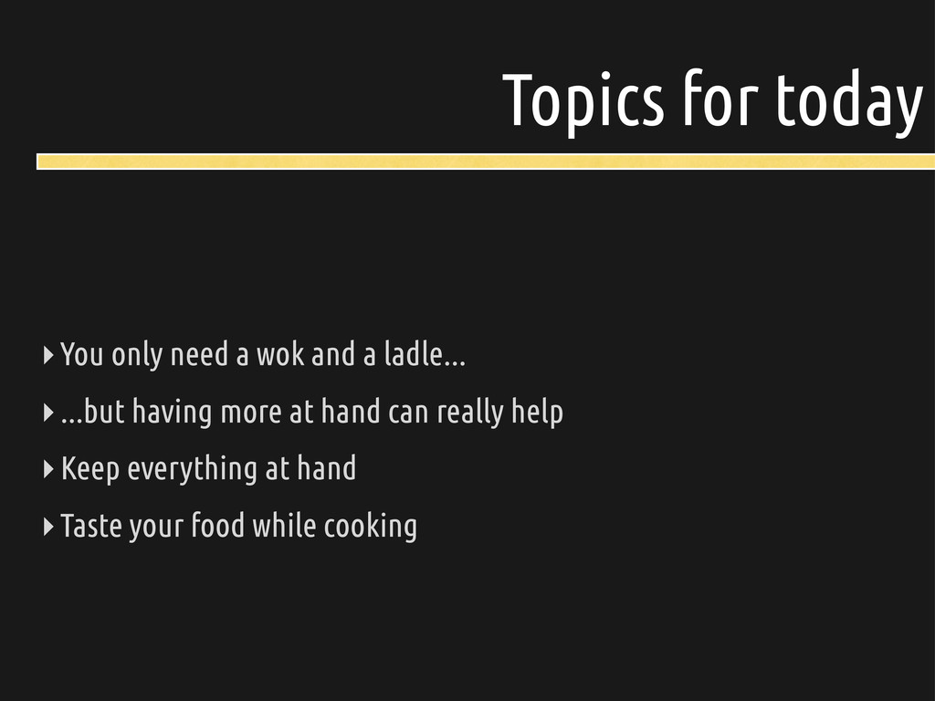 Topics for today ‣You only need a wok and a lad...