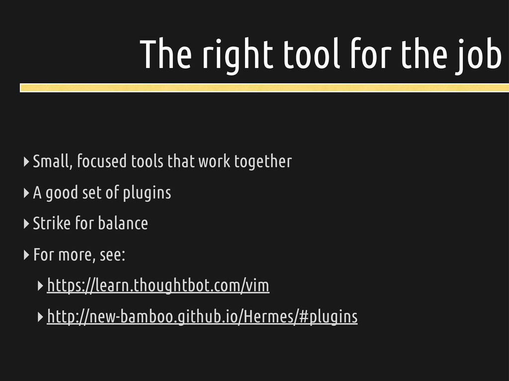 The right tool for the job ‣Small, focused tool...