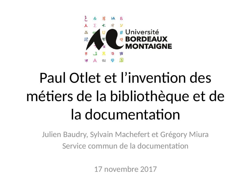 Paul Otlet et l'invention des métiers de la bib...