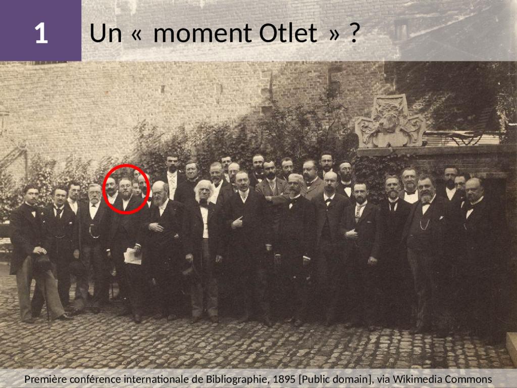 Un « moment Otlet » ? 1 Première conférence int...