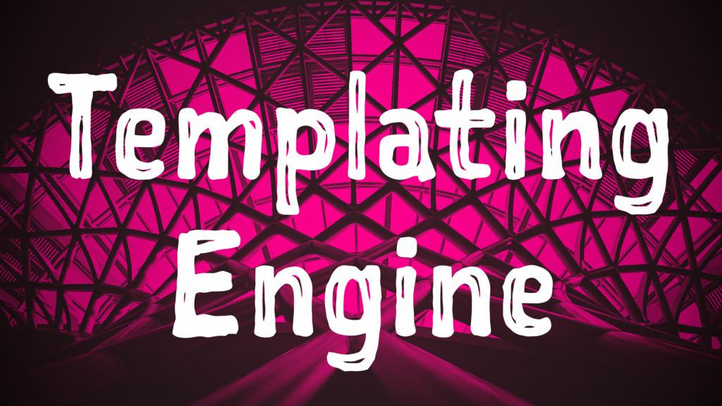 Templating Engine