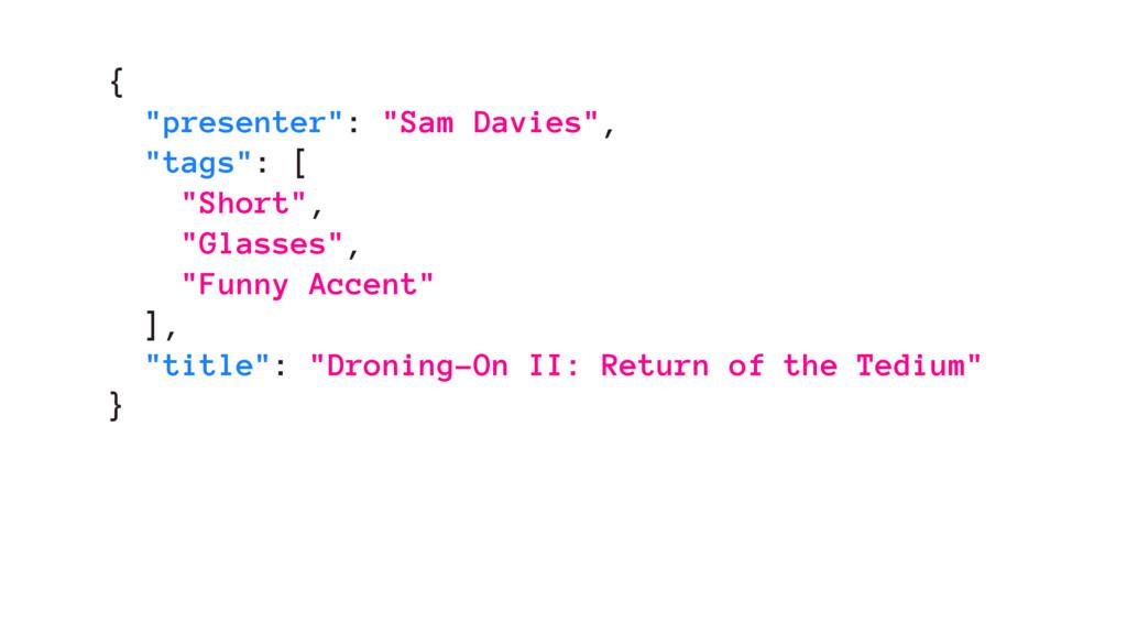 "{ ""presenter"": ""Sam Davies"", ""tags"": [ ""Short"",..."