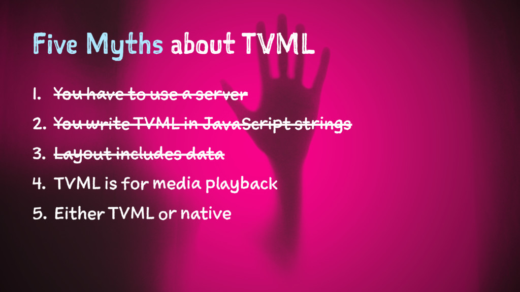 Five Myths about TVML 1. You have to use a serv...