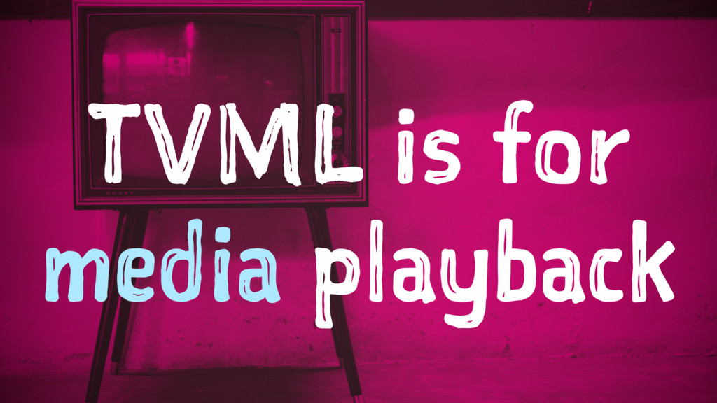 TVML is for media playback