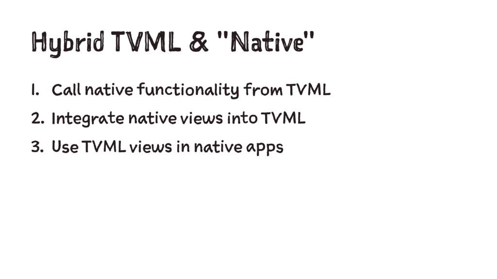 "Hybrid TVML & ""Native"" 1. Call native functiona..."