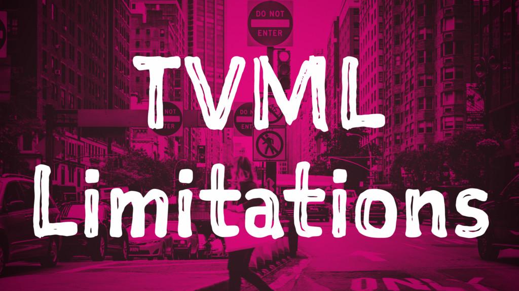 TVML Limitations