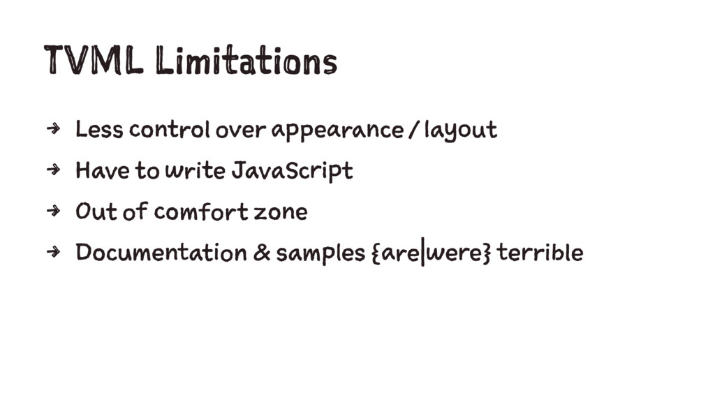 TVML Limitations 4 Less control over appearance...