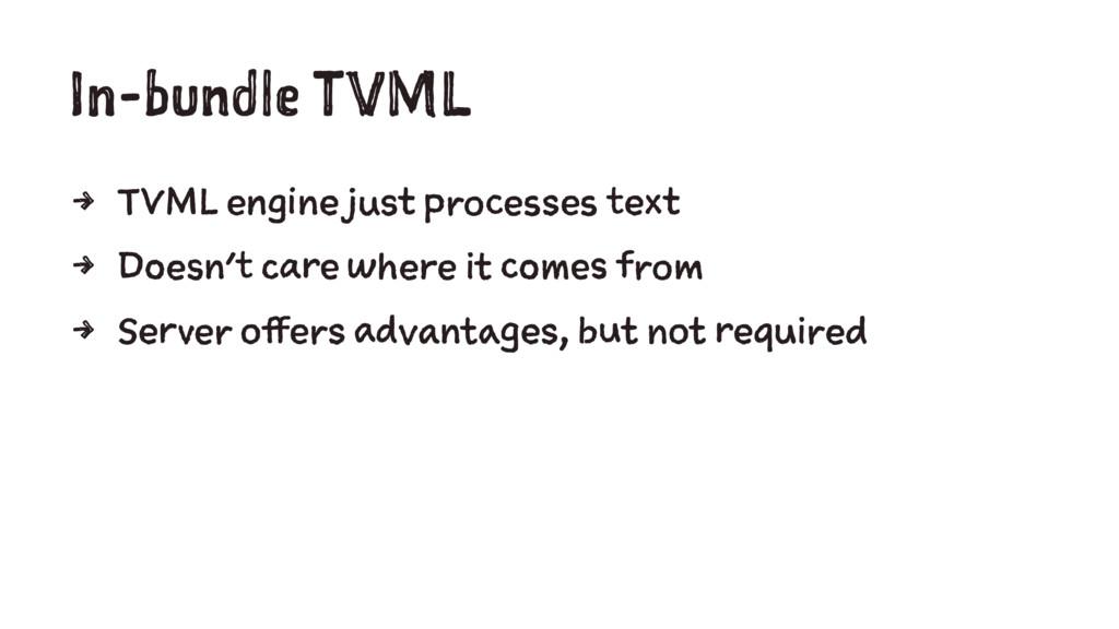 In-bundle TVML 4 TVML engine just processes tex...