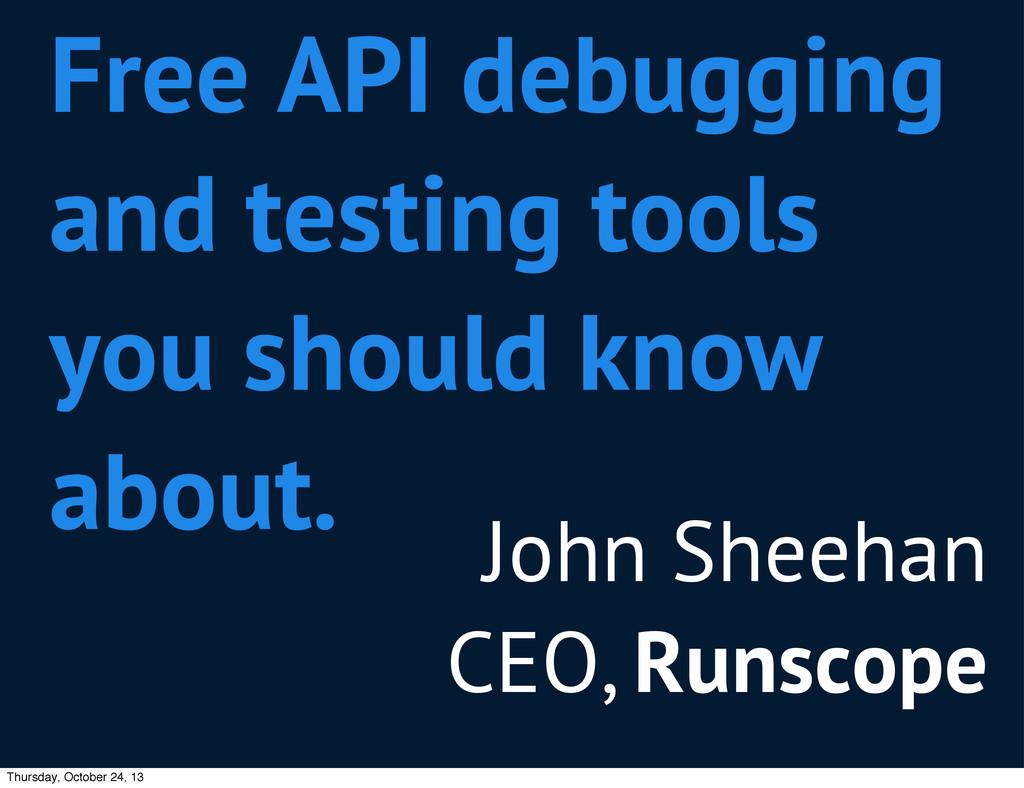 John Sheehan CEO, Runscope Free API debugging a...
