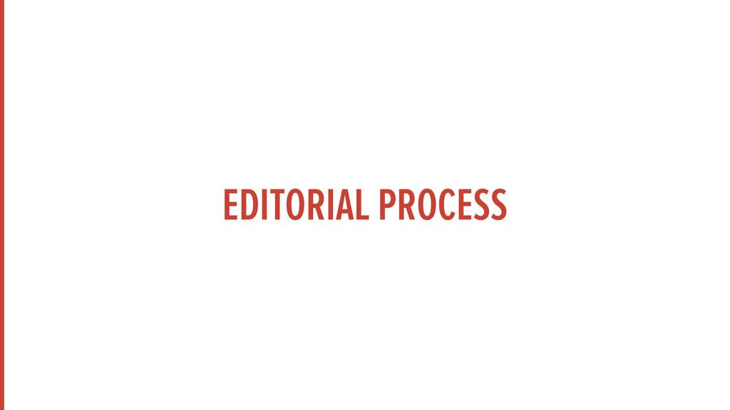 EDITORIAL PROCESS