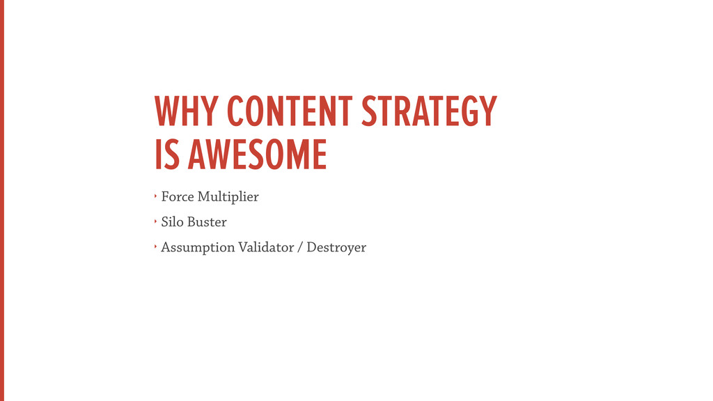 WHY CONTENT STRATEGY  IS AWESOME ‣ Force Multi...