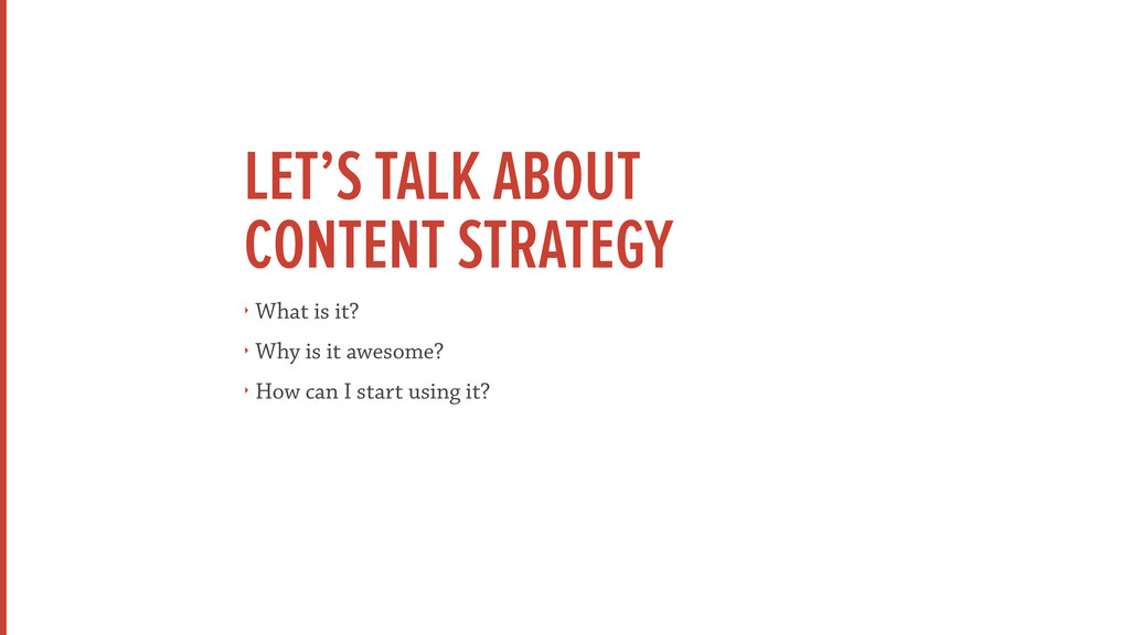 LET'S TALK ABOUT  CONTENT STRATEGY ‣ What is i...