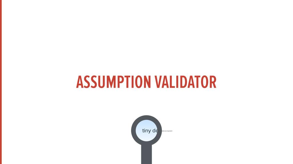 details are important! tiny de ASSUMPTION VALID...