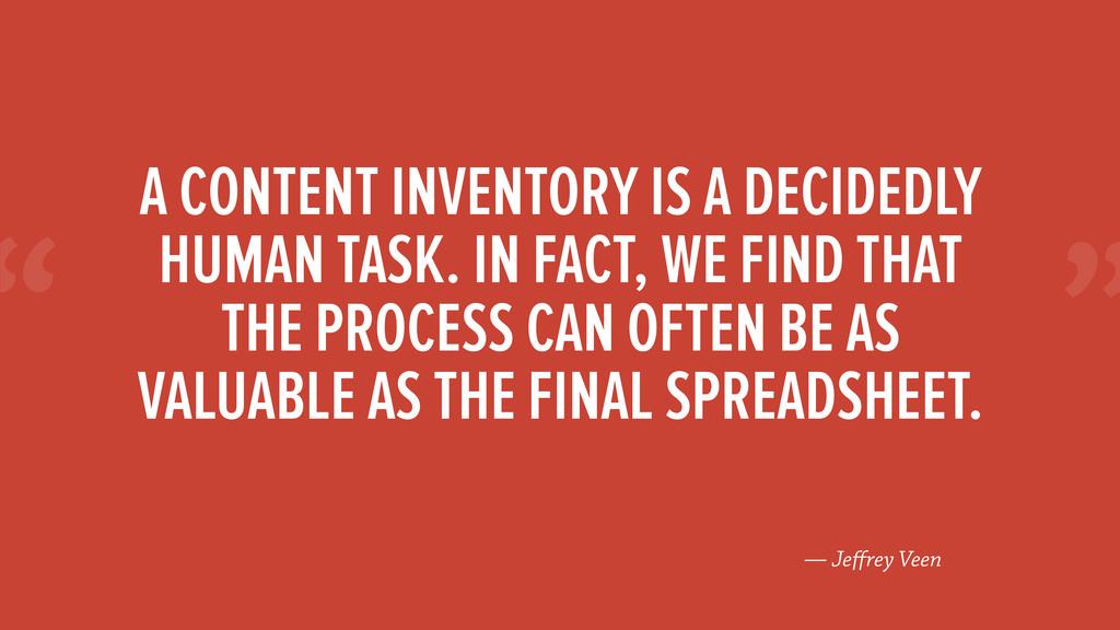 """"""" — Jeffrey Veen A CONTENT INVENTORY IS A DECIDE..."""